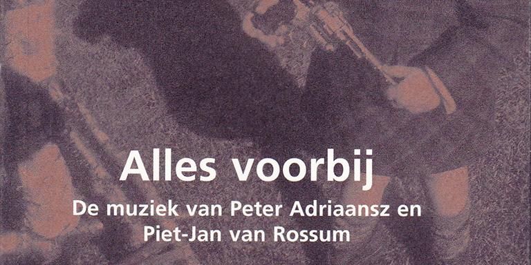 Anthony Fiumara (Redactie), Peter Adriaansz, Piet-Jan van Rossum: Alles voorbij – De muziek van Peter Adriaansz en Piet-Jan van Rossum (November Music, 2010)