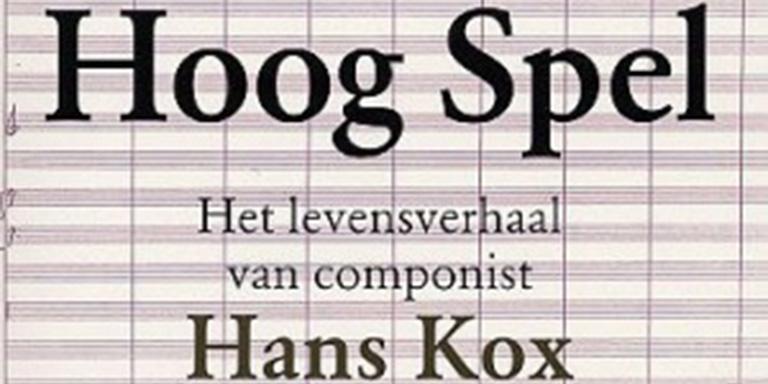 Bas van Putten: Hoog Spel – Het levensverhaal van componist Hans Kox (Uitgeverij Contact, 2005)