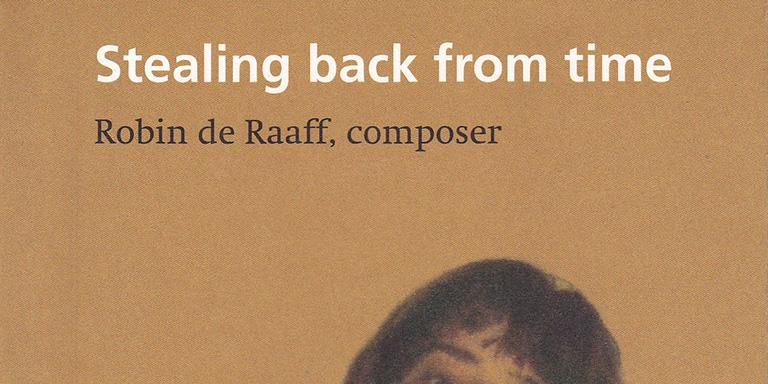 Peter van Amstel: Terugstelen van de tijd – over Robin de Raaff (November Music, 2012)