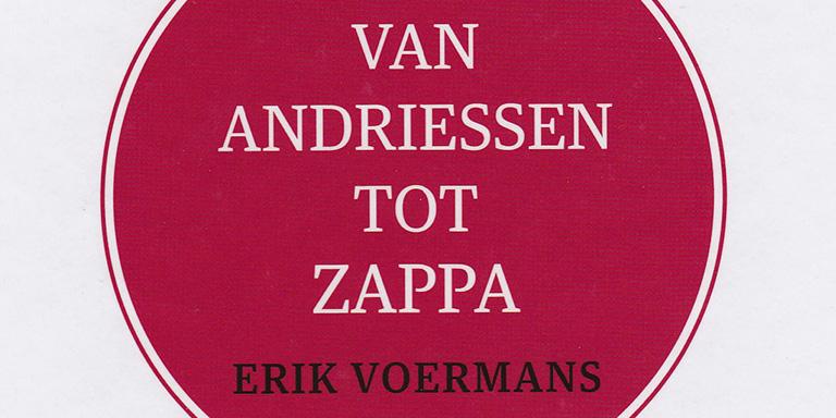 Erik Voermans: Van Andriessen tot Zappa – Interviews met componisten en andere verhalen (Deuss Music, 2016)