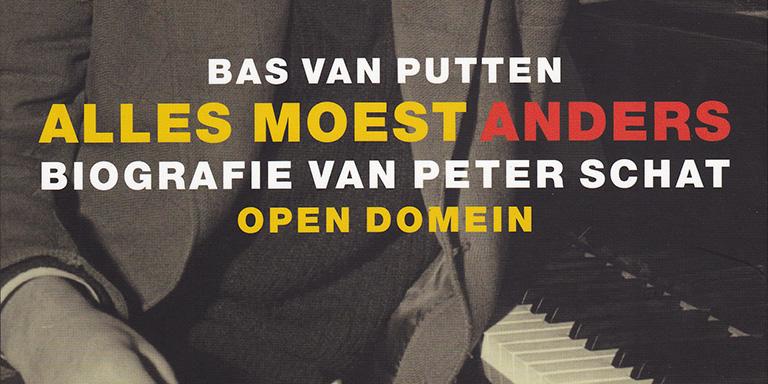 Bas van Putten: Alles moest anders – Biografie van Peter Schat deel 1 (de Arbeiderspers, 2015)